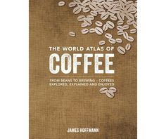 The Hardcover of the The World Atlas of Coffee: From Beans to Brewing -- Coffees Explored, Explained and Enjoyed by James Hoffmann at Barnes & Noble. Barista Magazine, Coffee Magazine, Atlas Coffee, Caffeine Addiction, Thing 1, Coffee Lover Gifts, Coffee Lovers, Coffee And Books, Coffee Drinkers