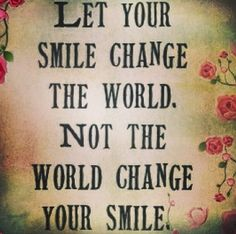 Use Your Smile To Change The World But Dont Let