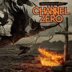 Channel Zero - Feed 'Em with a Brick (2011) - MusicMeter.nl