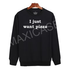 I just want pizza Sweatshirt Sweater Unisex Adults size S to 2XL