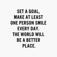 Set a goal, make at least one person smile every day. The world will be a better place. #smile #cdff #goal