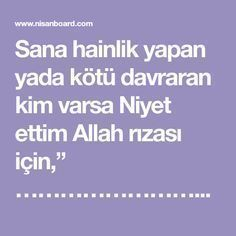 """Sana hainlik yapan yada kötü davraran kim varsa Niyet ettim Allah rızası için,"""" …………………………şu kişinin(buraya falandan olma falan diyebilirsiniz.bana... Allah Islam, Karma, Prayers, Life, Aspirin, Tuna, Yogurt, Health, Crafts"""
