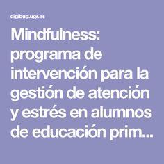 Mindfulness: programa de intervención para la gestión de atención y estrés en alumnos de educación primaria y secundaria