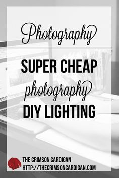 Cheap and Easy DIY Photography Lighting