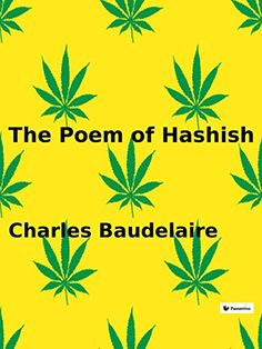 The Poem of Hashish by Charles Baudelaire https://www.amazon.com/dp/B01FYMWGIC/ref=cm_sw_r_pi_dp_ynoqxb18ZNWZ7