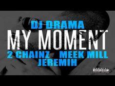 DJ Drama - My Moment ft. 2 Chainz, Meek Mill & Jeremih - YouTube