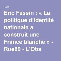 Eric Fassin: «La politique d'identité nationale a construit une France blanche» - Rue89 - L'Obs
