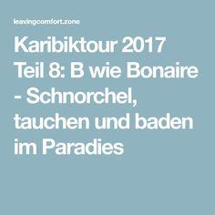 Karibiktour 2017 Teil 8: B wie Bonaire - Schnorchel, tauchen und baden im Paradies