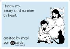 Do you know your library card number by heart? <-- I've memorized all of family's library card #'s