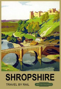 British Railways poster for Shropshire, featuring Ludlow Castle and Dinham Bridge. Posters Uk, Train Posters, Railway Posters, Art Deco Posters, Poster Prints, British Railways, British Travel, Tourism Poster, Vintage Travel Posters