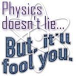 Physics doesn't lie... But, it'll fool you. This is a great physics gift or physics t-shirt for the physics geek in you.