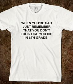 I teach 6th grade...I seriously need this shirt