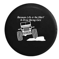 Jeep Life is Too Short to Drive Boring Cars Tire Cover