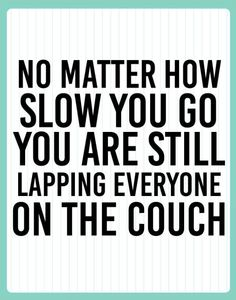 No matter how slow you go, you are still lapping everyone on the couch. Persistence, determination, motivation #teamdriventodazzle #jacquelinehurley