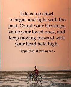 Life is too short to argue with the past.