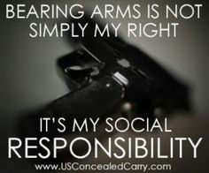 Bearing Arms is not simply my right... it's my social responsibility. #SecondAmendment