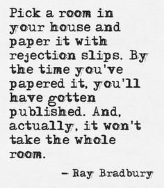 Ray Bradbury on persistence and rejection slips.