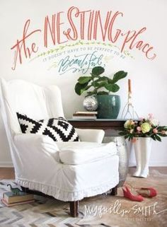 The Nesting Place: It Doesn't Have To Be Perfect To Be Beautiful;  by Myquillyn Smith.  Decorating for real people with real kids!