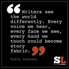 Writers see the world differently.