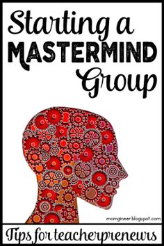 Starting a Mastermind groups - steps & tips for TpT teacher-authors. #findyourtribe #TpT #teacherspayteachers |momgineer