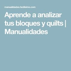 Aprende a analizar tus bloques y quilts   Manualidades Patch Quilt, Diy Tutorial, Patches, Quilts, Molde, Quilt Block Patterns, Quilt Patterns, Journals, Tutorials