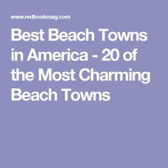 Best Beach Towns in America - 20 of the Most Charming Beach Towns