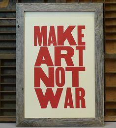 Make Art Not War Letterpress Print |  Big Wheel Press