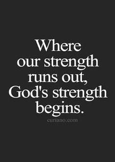 Where our strength runs out, Gods strength begins. Where our strength runs out, Gods strength begins. Prayer Quotes, Bible Verses Quotes, Faith Quotes, Me Quotes, Strong Quotes, Bible Scriptures, Religious Quotes, Spiritual Quotes, Positive Quotes