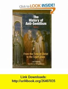 The History of Anti-Semitism, Volume 1 From the Time of Christ to the Court Jews (9780812218633) Leon Poliakov, Richard Howard , ISBN-10: 0812218639  , ISBN-13: 978-0812218633 ,  , tutorials , pdf , ebook , torrent , downloads , rapidshare , filesonic , hotfile , megaupload , fileserve