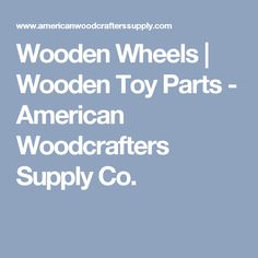 Wooden Wheels | Wooden Toy Parts - American Woodcrafters Supply Co.