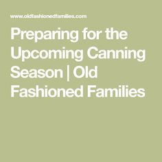 Preparing for the Upcoming Canning Season | Old Fashioned Families