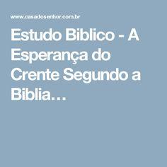 Estudo Biblico - A Esperança do Crente Segundo a Biblia…