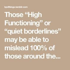"""Those """"High Functioning"""" or """"quiet borderlines"""" may be able"""