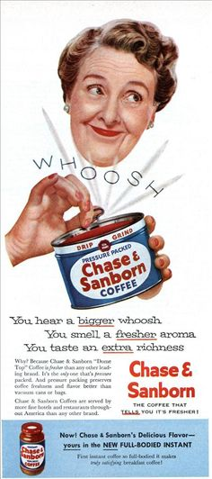 Chase & Sanborn Coffee: You hear a bigger whoosh. Coffee Break, My Coffee, Coffee Time, Tea Time, Coffee Jokes, Funny Coffee Mugs, Vintage Advertisements, Vintage Ads, Vintage Food