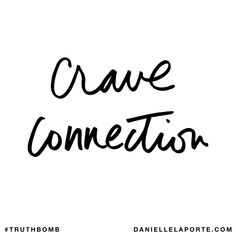 Crave connection. Subscribe: DanielleLaPorte.com #Truthbomb #Words #Quotes
