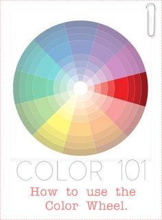 Color 101: How to Use the Color Wheel.