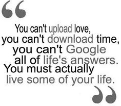 You can't upload love, you can't download time #quotes