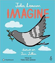 Imagine John Lennon (Autor), Jean Jullien (Ilustrador) Editorial Flamboyant Una paloma emprende un viaje por todo el mundo para dif...
