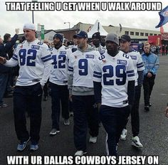 The looks I get sometimes aren't good ones----I live in New York,.....&......I wear my Tony Romo jerseys!!!
