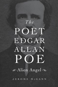 The Poet Edgar Allan Poe : Alien Angel / Jerome McGann  http://encore.greenvillelibrary.org/iii/encore/record/C__Rb1379386