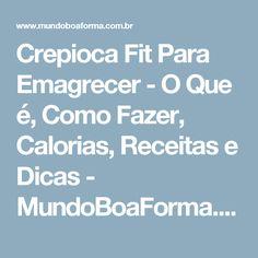 Crepioca Fit Para Emagrecer - O Que é, Como Fazer, Calorias, Receitas e Dicas - MundoBoaForma.com.br