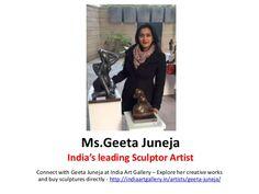 Geeta Juneja - Sculptor Artist in India –Connect with Geeta Juneja &  her creative works at India Art Gallery - http://www.slideshare.net/IndiaArtGallery/geeta-juneja-sculptor-artist-india