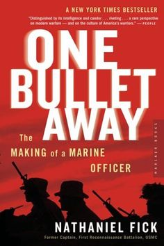 One Bullet Away by Nathaniel Fick. A former captain in the Marines' First Recon Battalion, who fought in Afghanistan and Iraq, reveals how the Corps trains its elite and offers a point-blank account of twenty-first-century battle.