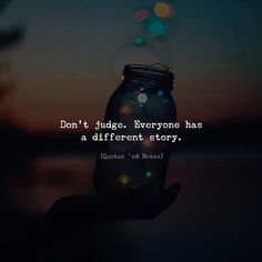 Don't judge. Everyone has a different story. by: Christopher Funk —via http:& Quotes And Notes, New Quotes, Mood Quotes, Attitude Quotes, True Quotes, Positive Quotes, Motivational Quotes, Inspirational Quotes, Qoutes