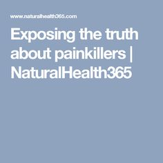 Exposing the truth about painkillers | NaturalHealth365