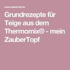 Grundrezepte für Teige aus dem Thermomix® - mein ZauberTopf