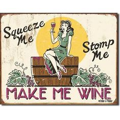 Squeeze Me Stomp Me Make Me Wine Distressed Retro Vintage Tin Sign now adorns my back porch, LOL!