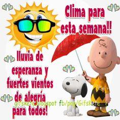Clima para esta semana!!  lluvia de esperanza y  fuertes vientos de alegría  para todos!