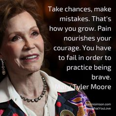 """""""Take chances, make mistakes. That's how you grow. Pain nourishes your courage. You have to fail in order to practice being brave."""" #MaryTyler#Moore NaomiSimson.com"""