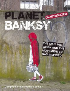 Planet Banksy: The Man, His Work and the Movement He Has Inspired by KET
